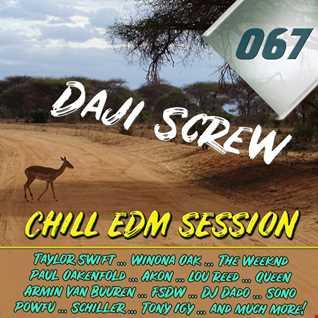 Daji Screw - Chill EDM Session 067