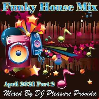 Pleasure Provida - Funky House April 2021 Part Two