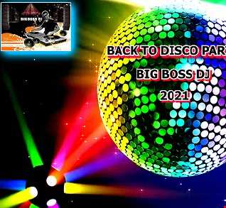 BACK TO DISCO PART  1 BIG BOSS DJ 2021