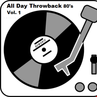 All Day Throwback 80's Vol. 1