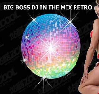 BIG BOSS DJ IN THE MIX RETRO