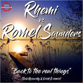 Rhemi Vs Romel Saunders   Back To The Real Things (Bob Rasovsky & Erick B Remix)