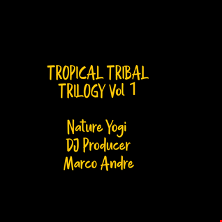 Tropical Tribal Trilogy by Nature Yogi DJ Producer Marco Andre