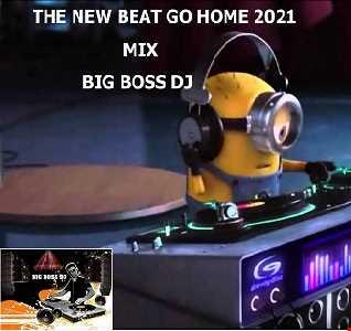 THE NEW BEAT GO HOME 2021 MIX BIG BOSS DJ