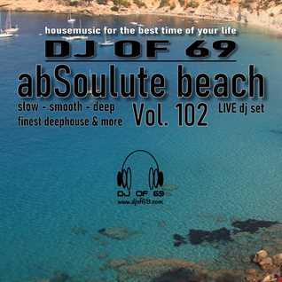 DJ of 69 - AbSoulute Beach 102 - slow smooth deep