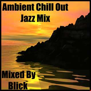 Selected By Blick - Ambient Chill Out Jazz Mix