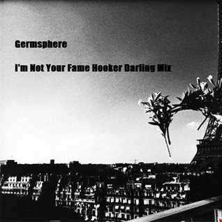 Dj Germsphere   I'm Not Your Fame Hooker Darling Mixset