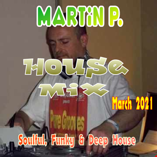 MARTIN P. - HOUSE MIX - MARCH 2021