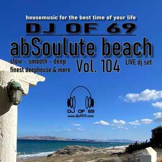 DJ of 69 - AbSoulute Beach 104 - slow smooth deep