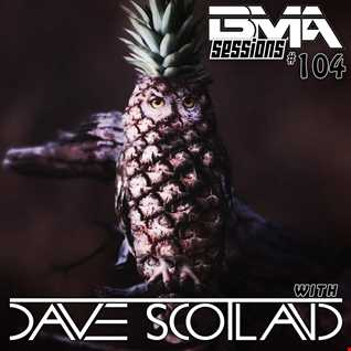 BMA Sessions ft. Dave Scotland #104