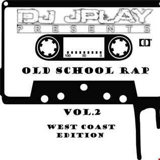Dj JPlay Presents: Old School Rap Vol. 2 (West Coast Edition)