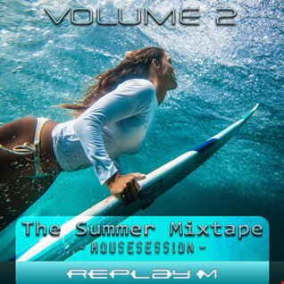 Replay M - The Summer Mixtape #2 - Housesession