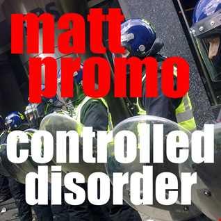 MATT PROMO - Controlled Disorder (23.04.09)