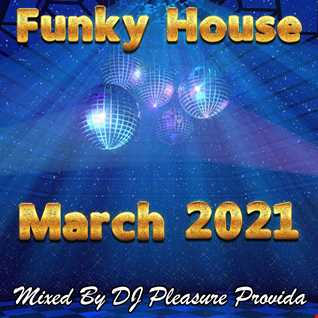 Pleasure Provida - Funky House Mix March 2021