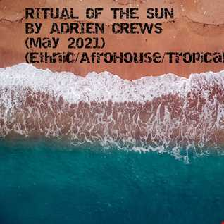 RITUAL OF THE SUN by ADRIEN CREWS (MAY 2021) (ETHNIC:AFROHOUSE:TROPICAL)