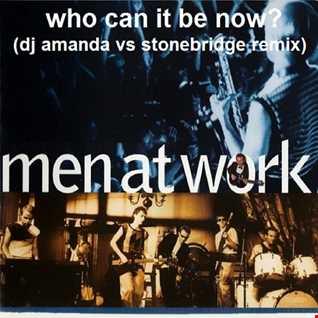 MEN AT WORK   WHO CAN IT BE NOW (DJ AMANDA VS STONEBRIDGE REMIX)