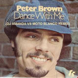 PETER BROWN   DANCE WITH ME (DJ AMANDA VS MOTO BLANCO REMIX)