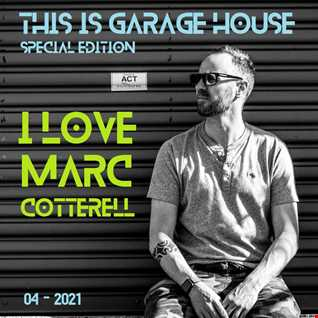 This Is GARAGE HOUSE Special Edition   'I Love Marc Cotterell'   04 2021
