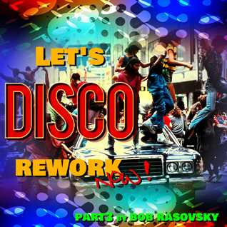 BOB RASOVSKY LET'S DISCO REWORK NOW ! PART 3 MARS 2021
