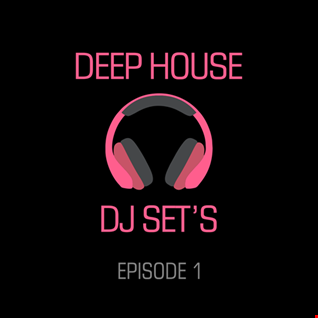 Deep House DJ Sets - Episode 1