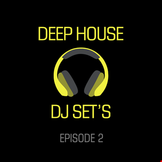 Deep House DJ Sets - Episode 2