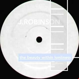 J.ROBINSON   THE BEAUTY WITHIN LONLINESS