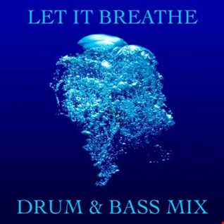 LET IT BREATHE   DnB MIX (RE MASTERED)