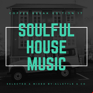 SOULFUL - HOUSE MUSIC 17 - Selected and Mixed by AllStyle & Co - (COFFEE BREAK EDITION)