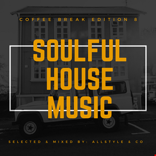 "SOULFUL - HOUSE MUSIC 8 ""Selected and mixed by AllStyle & Co"" (COFFEE BREAK EDITION)"