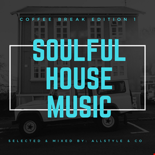 "SOULFUL - HOUSE MUSIC 1 ""selected and mixed by : AllStyle & Co"" (COFFEE BREAK EDITION)"