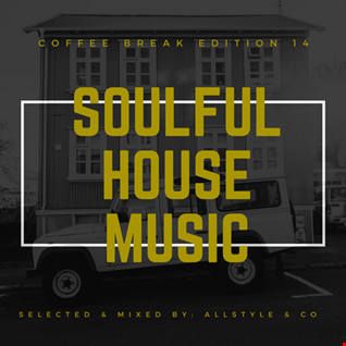 "SOULFUL - HOUSE MUSIC 14 ""Selected and Mixed by AllStyle & Co"" (COFFEE BREAK EDITION)"
