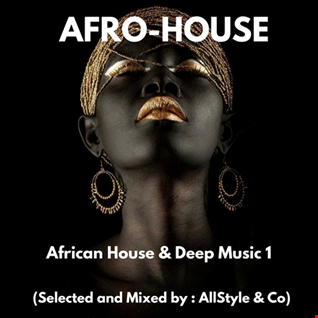 "AFRICAN HOUSE & DEEP MUSIC 1 ""selected and mixed by AllStyle and Co"" (ESSQUE ZALU EDIT)"