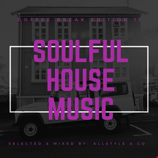 "SOULFUL - HOUSE MUSIC 11 ""Selected and mixed by AllStyle & Co"" (COFFEE BREAK EDITION)"