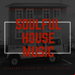 "SOULFUL - HOUSE MUSIC 12 ""Selected and mixed by AllStyle & Co"" (COFFEE BREAK EDITION)"