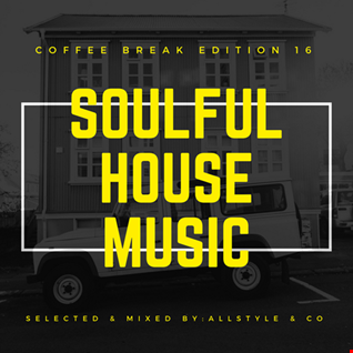 SOULFUL - HOUSE MUSIC 16 - Selected and Mixed by AllStyle & Co - (COFFEE BREAK EDITION)