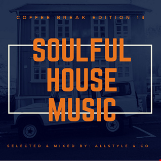 "SOULFUL - HOUSE MUSIC 13 ""Selected and Mixed by AllStyle & Co"" (COFFEE BREAK EDITION)"