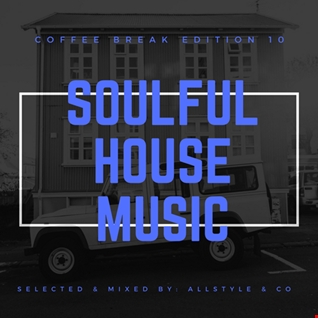 "SOULFUL - HOUSE MUSIC 10 ""Selected and mixed by AllStyle & Co"" (COFFEE BREAK EDITION)"
