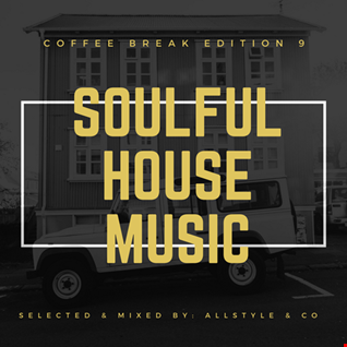 "SOULFUL - HOUSE MUSIC 9 ""Selected and mixed by AllStyle & Co"" (COFFEE BREAK EDITION)"