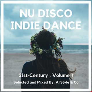 "NU DISCO - INDIE DANCE 1 ""Selected and Mixed by AllStyle & Co"" (21ST-CENTURY EDITION)"