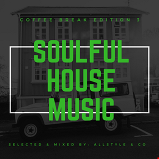 "SOULFUL - HOUSE MUSIC 3 ""selected and mixed by : AllStyle & Co"" (COFFEE BREAK EDITION)"