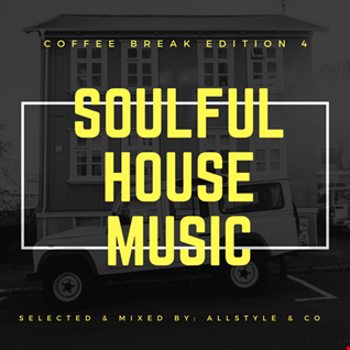 "SOULFUL - HOUSE MUSIC 4 ""selected and mixed by : AllStyle & Co"" (COFFEE BREAK EDITION)"