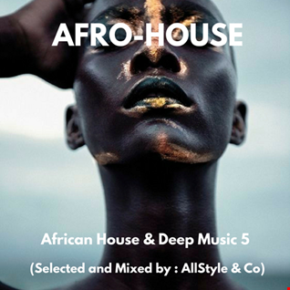 AFRO HOUSE & DEEP MUSIC 5 Selected and Mixed by AllStyle and Co (ESSQUE ZALU EDIT)