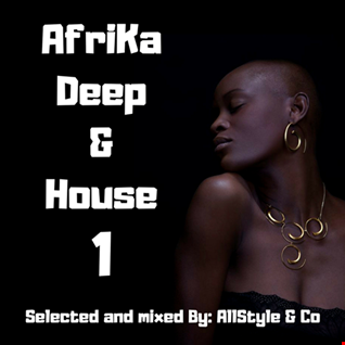 AFRIKA DEEP & HOUSE 1 Selected and Mixed by AllStyle & Co (VICTORIA FALL   EDIT)