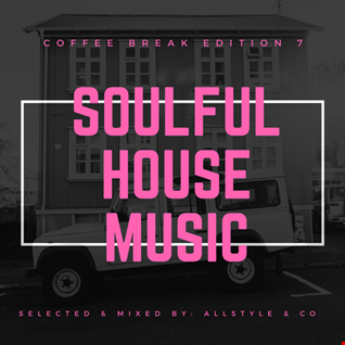 "SOULFUL - HOUSE MUSIC 7 ""Selected and mixed by AllStyle & Co"" (COFFEE BREAK EDITION)"