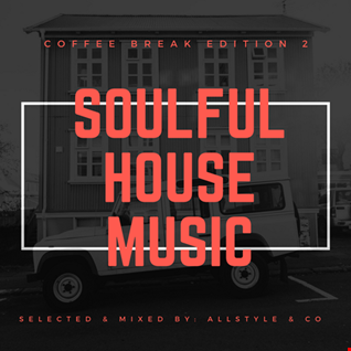"SOULFUL - HOUSE MUSIC 2 ""selected and mixed by : AllStyle & Co"" (COFFEE BREAK EDITION)"