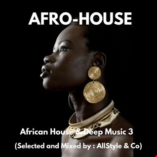 "AFRO HOUSE & DEEP MUSIC 3 ""Selected and mixed by AllStyle and Co"" (ESSQUE ZALU EDIT)"
