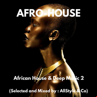 "AFRO HOUSE & DEEP MUSIC 2 ""Selected and mixed by AllStyle and Co""  (ESSQUE ZALU EDIT)"