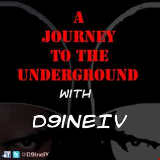 A Journey To The Underground With D9ineIV (Episode 001) (2019)
