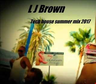 L J Brown Tech House Summer Sessions 2017