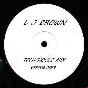 01 l j brown tech house mix spring 2019